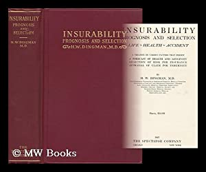 Insurability - Prognosis and Selection; Life - Health - Accident. A Treatise on Various Factors ...