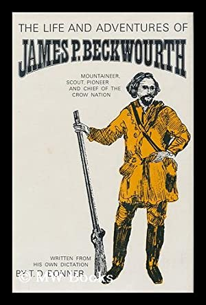 The Life and Adventures of James P. Beckwourth, Mountaineer, Scout, and Pioneer, and Chief of the ...