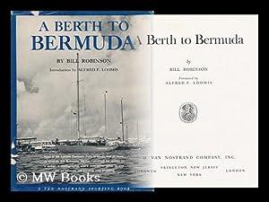 A Berth to Bermuda / Foreward by Alfred F. Loomis: Robinson, Bill, (1918-2007)