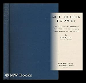 Meet the Greek Testament. Two Essays and a Dialogue Intended for Those Who Have Little or No Greek:...