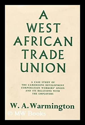 A West African Trade Union : a Case Study of the Cameroons Development Corporation Workers' ...
