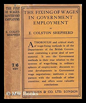 The Fixing of Wages in Government Employment / by E. Colston Shepherd: Shepherd, Edwin Colston