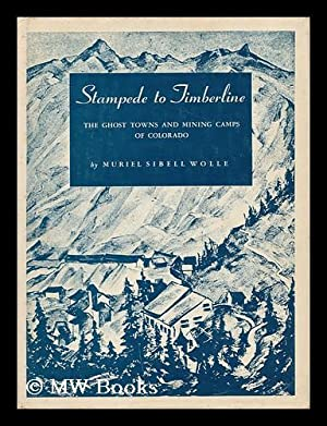 Stampede to Timberline; the Ghost Towns and Mining Camps of Colorado; Written and Illus. by Muriel ...