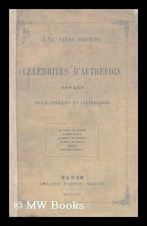 Celebrites D'Autrefois. Essais Biographiques Et Litteraires. Le: Le Fevre-Deumier, Jules