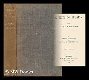 Aspects of Judaism : Being Eighteen Sermons / by Israel Abrahams and Claude G. Montefiore: ...