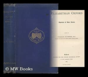 Elizabethan Oxford : Reprints of Rare Tracts / Edited by Charles Plummer: Plummer, Charles (1851-...