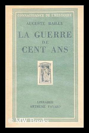 La Guerre De Cent Ans: Bailly, Auguste, (1878-1967)