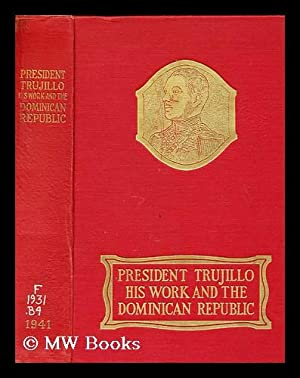 President Trujillo : His Work and the: Besault, Lawrence De