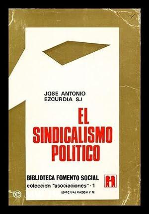 El Sindicalismo Politico / Prologo Del Excmo. Sr. D. Joaquin Ruiz Gimenez: Ezcurdia, Jose ...