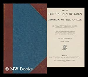 From the Garden of Eden to the Crossing of the Jordan / by Sir William Willcocks . with Four ...