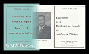 L'Edification De La Republique Du Burundi Au Carrefour De L'Afrique: Nsanze, Terence (...