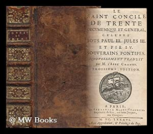 Le Saint Concile De Trente Oecumenique Et General : Celebre Sous Paul III, Jules III, Et Pie IV, ...