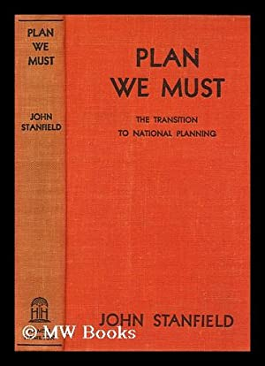 Plan We Must : the Transition to National Planning / by John Stanfield: Stanfield, John