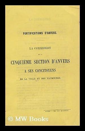Fortifications D'anvers. La Commission De La Cinquieme Section D'anvers a Ses Concitoyens...