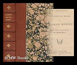 The Poetical Works of Thomas Moore. Reprinted from the Early Editions, with Explanatory Notes &...