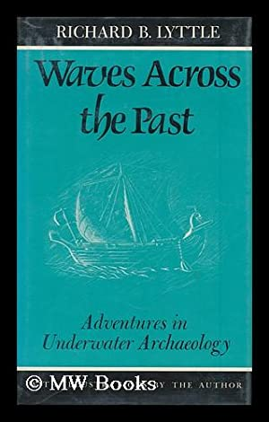 Waves Across the Past : Adventures in Underwater Archeology / Richard B. Lyttle ; with ...