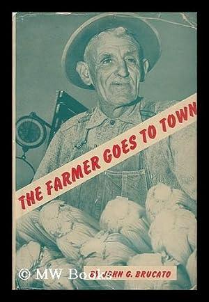 The Farmer Goes to Town; the Story of San Francisco's Farmer's Market: Brucato, John G.