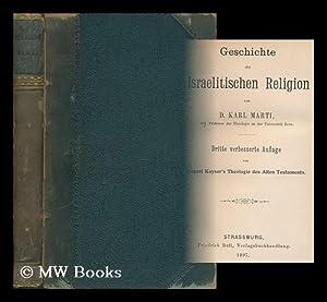 Geschichte Der Israelitischen Religion / Von Karl Marti: Marti, Karl (1855-1925)
