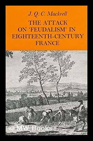 The Attack on 'feudalism' in Eighteenth-Century France: Mackrell, J. Q.
