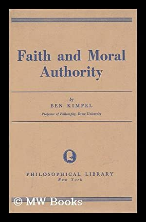 Faith and moral authority / by Ben Kimpel: Kimpel, Benjamin Franklin (1905-)
