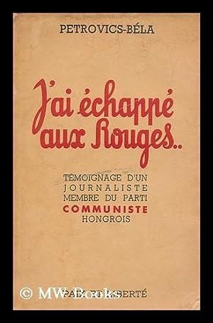 J'ai echappe aux rouges / traduction et adaption de F.-E. Ugroczi: Petrovics, Bela (1918-...