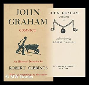 John Graham, Convict, 1824; a Historical Narrative Written and Illustrated by Robert Gibbings: ...