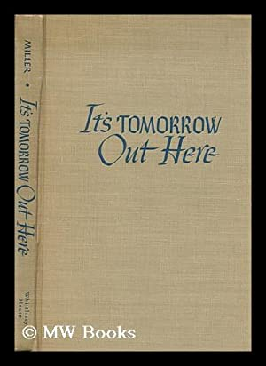 It's tomorrow out here : with official: Miller, Max (1899-1967)