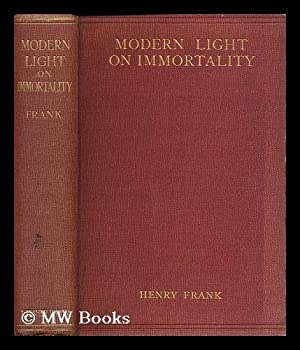 Modern light on immortality : being an original excursion into historical research and scientific ...