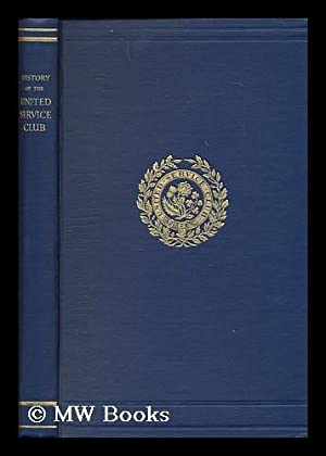 History of the United Service Club, by Major-General Sir Louis C. Jackson: Jackson, Louis Charles, ...