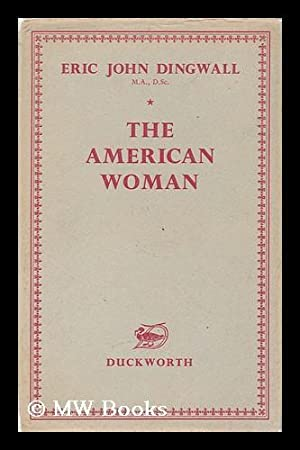 The American woman: a historical study: Dingwall, Eric John