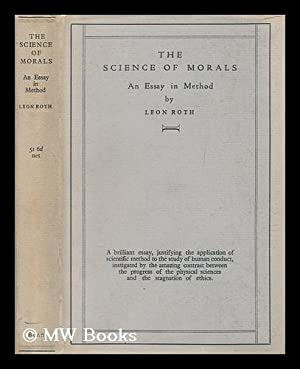 The science of morals : an essay in method / by Leon Roth: Roth, Leon (1896-1963)