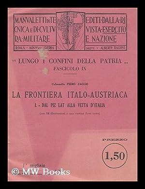 La Frontiera Italo-Austriaca ; I, Dal Piz Lat Alla Vetta D'Italia (con 14 illustrazioni e una ...