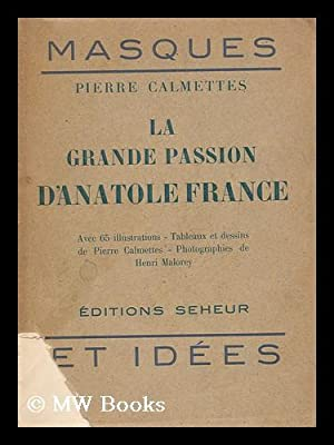 La Grande Passion D'Anatole France / Avec 65 Illustrations, Tableaux Et Dessins De Pierre...