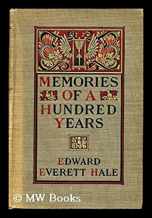 Memories of a hundred years: Hale, Edward Everett