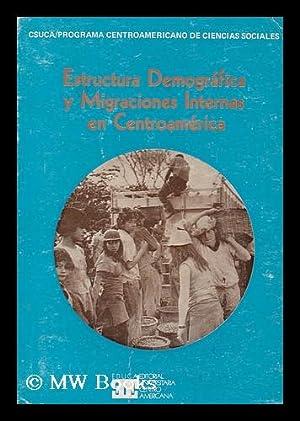 Estructura demografica y migraciones internas en Centroamerica: Programa Centroamericano de