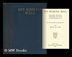 Guy Hamilton Scull Soldier, Writer, Explorer and War Correspondent: Case, Henry Jay