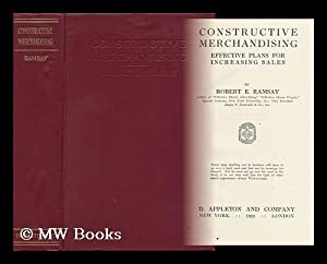 Constructive Merchandising - Effective Plans for Increasing Sales: Ramsay, Robert E.