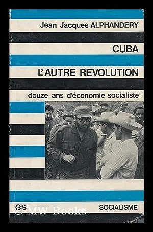 Cuba, l'autre revolution : douze ans d'economie socialiste: Alphandery, Jean-Jacques