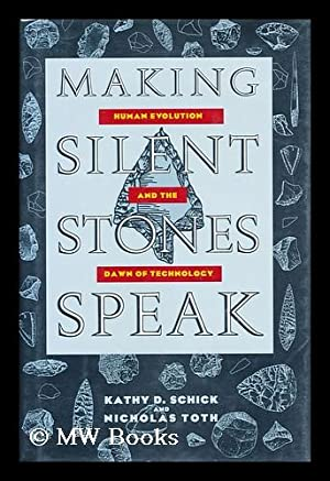 Making silent stones speak : human evolution and the dawn of technology: Schick, Kathy Diane