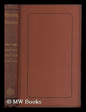 Practical Politics. I. The tenant farmer, by James Howard - II. Foreign policy, by Mountstuart E. ...