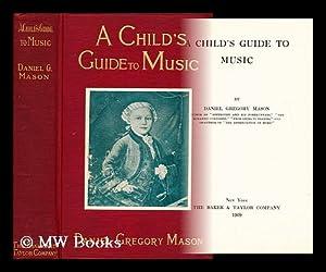 A child's guide to music: Mason, Daniel Gregory (1873-1953)