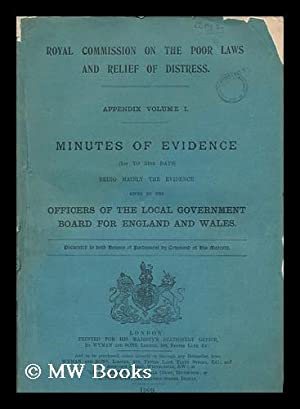 Royal Commission on the Poor Laws and Relief of Distress. Appendix volume I. Minutes of evidence (...