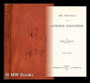 The struggle for national education: Morley, John (1838-1923)