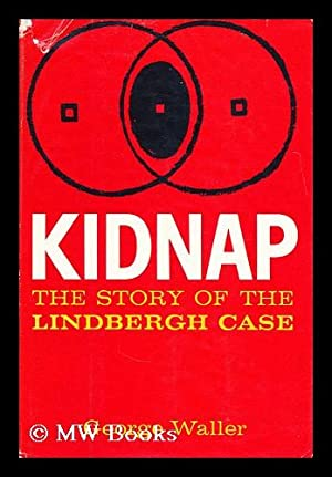 Kidnap; the story of the Lindbergh case: Waller, George