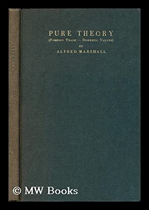 The pure theory of foreign trade; and, the pure theory of domestic values / By Alfred Marshall...