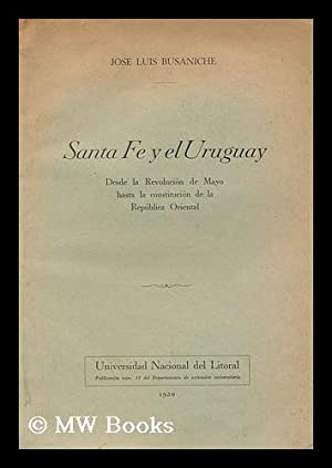 Santa Fe y el Uruguay : desde la revolucion de Mayo hasta la constitucion de la republica Oriental ...