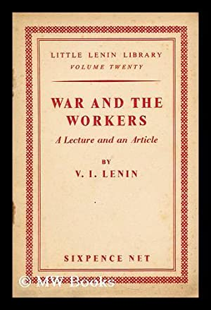 War and the workers. A lecture and an article: Lenin, Vladimir Ilich (1870-1924)