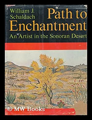 Path to enchantment; an artist in the Sonoran Desert: Schaldach, William Joseph (1896- )