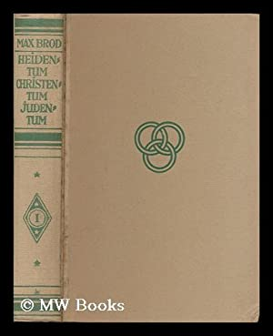 Heidentum Christentum Judentum, ein Bekenntnisbuch [volume 1]: Brod, Max (1884-1968)