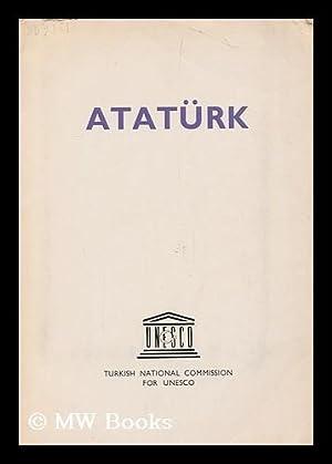 Ataturk / [by Ulug Igdemir . et al : English version rendered by Andrew J. Mango]: Turkey. ...